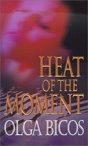 Cover of: Heat of the moment | Olga Bicos