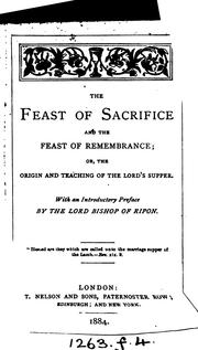 Cover of: The feast of sacrifice and the feast of remembrance, or, The origin and teaching of the Lord's ...