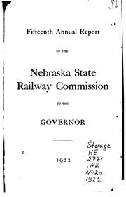 Cover of: Annual Report of the Nebraska State Railway Commission to the Governor |
