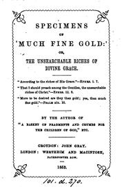 Cover of: Specimens of 'much fine gold': or, The unsearchable riches of divine grace. By the author of 'A ...