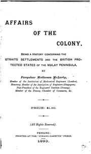 Cover of: Affairs of the Colony, Being a History Concerning the Straits Settlements and the British ...