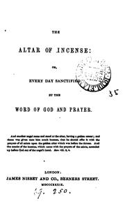 Cover of: The altar of incense; or, Every day sanctified by the word of God and prayer |