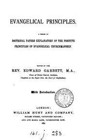 Cover of: Evangelical principles, a series of doctrinal papers explanatory of the positive principles of ...