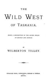 Cover of: The Wild West of Tasmania: Being a Description of the Silver Fields of Zeehan and Dundas |