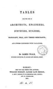 Cover of: Tables for the use of architects, engineers, surveyors, builders; mahogany, deal, and timber ... |