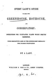 Cover of: Every lady's guide to her own greenhouse, hothouse, and conservatory, by a lady