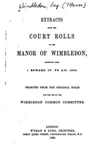 Cover of: Extracts from the Court Rolls of the Manor of Wimbledon, Extending from I. Edward IV. to A. D ... |