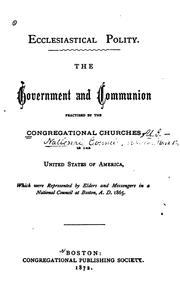 Cover of: Ecclesiastical Polity: The Government and Communion Practised by the Congregational Churches in ...