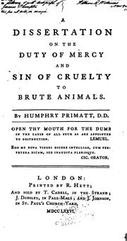 Cover of: A Dissertation on the Duty of Mercy and Sin of Cruely to Brute Animals | Humphrey Primatt
