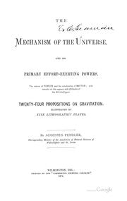 Cover of: The Mechanism of the Universe, and Its Primary Effort-exerting Powers: The Nature of Force and ... | Augustus Fendler