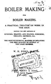Cover of: Boiler Making for Boiler Makers: A Practical Treatise on Work in the Shop ... | William Henry Ford