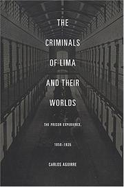 Cover of: The Criminals of Lima and Their Worlds | Carlos Aguirre