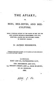 Cover of: The apiary; or, Beses, bee-hives and bee culture | Alfred Neighbour