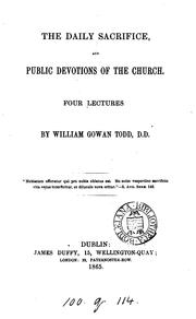 Cover of: The daily sacrifice, and public devotions of the Church, 4 lects | William Gowan Todd