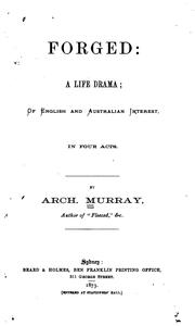 Cover of: Forged: A Life Drama, of English and Australian Interest, in Four Acts | Archibald Murray
