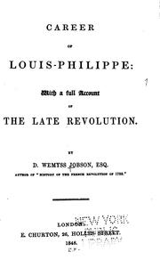 Cover of: Career of Louis-Philippe: With a Full Account of the Late Revolution : | David Wemyss Jobson