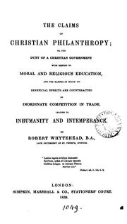 Cover of: The claims of Christian philanthropy; or, The duty of a Christian government with respect to ... | Robert Whytehead