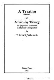 Cover of: A Treatise (illustrated) on actinic-ray therapy for physicians interested in the physical ... | Tilman Howard Plank