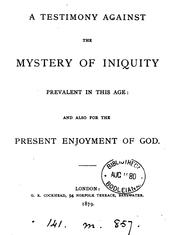 Cover of: A testimony against the mystery of iniquity prevalent in this age: and also for the present ..