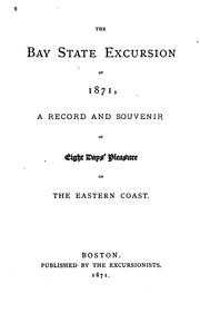 Cover of: The Bay State Excursion of 1871: A Record and Souvenir of Eight Days Pleasure on the Eastern Coast