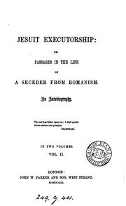 Cover of: Jesuit executorship: or, Passages in the life of a seceder from Romanism, an autobiography