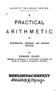 Cover of: A Practical Arithmetic for Intermediate, Grammar, and Common Schools | Edward Olney