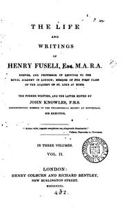 Cover of: The life and writings of Henry Fuseli, the former written and the latter ed. by J. Knowles