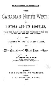 Cover of: The Canadian North-west: Its History and Its Troubles from the Early Days of the Fur-trade to ..