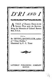 Cover of: D'ri and I: A Tale of Daring Deeds in the Second War with the British. Being the Memoirs of ..