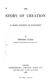 Cover of: The Story of Creation: A Plain Account of Evolution | Edward Clodd