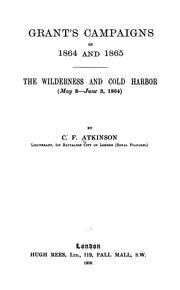 Grant's Campaigns of 1864 and 1865: The Wilderness and Cold Harbor (May 3-June 3, 1864) by Charles Francis Atkinson