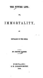 Cover of: The Future Life: Or, Immortality as Revealed in the Bible
