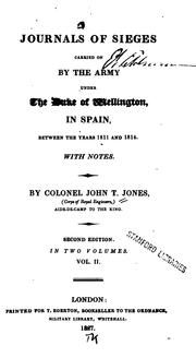 Cover of: Journals of Sieges Carried on by the Army Under the Duke of Wellington, in Spain, Between the ... | John Thomas Jones