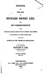 Cover of: Memoir of the Life of Richard H. Lee, and His Correspondence with the Most Distinguished Men in ... | Richard Henry Lee
