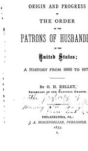 Cover of: Origin and Progress of the Order of the Patrons of Husbandry in the United States: A History ..