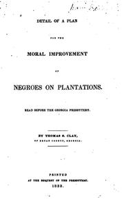Cover of: Detail of a Plan for the Moral Improvement of Negroes on Plantations: Read Before the Georgia ... | Thomas Savage Clay