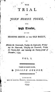 Cover of: The Trial of John Horne Tooke: For High Treason, at the Sessions House in the Old Bailey ..