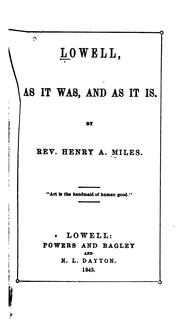 Lowell, as it Was, and as it is by Henry Adolphus Miles