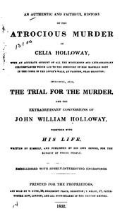 Cover of: An Authentic and Faithful History of the Atrocious Murder of Celia Holloway: With an Accurate ..