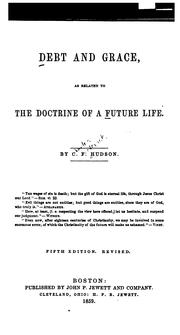 Cover of: Debt and Grace: As Related to the Doctrine of a Future Life | Charles Frederic Hudson