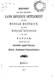 Cover of: Report on the Revised Land Revenue Settlement of the Hissar District in the ... | Amin Chand