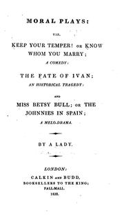 Cover of: Moral Plays: Viz. Keep Your Temper! Or, Know Whom You Marry; a Comedy: The Fate of Ivan; an ..