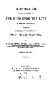 Cover of: Illustrations of the Influence of the Mind Upon the Body in Health and Disease, Designed to ..
