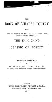 Cover of: The Book of Chinese Poetry: Being the Collection of Ballads, Sagas, Hymns, and Other Pieces ... | Clement Frencis Romilly. Allen