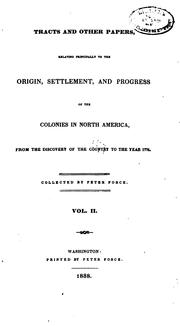 Cover of: Tracts and Other Papers Relating Principally to the Origin, Settlement, and Progress of the ..