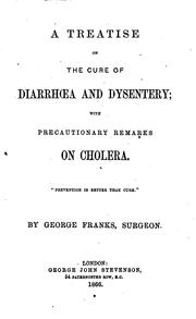 Cover of: A treatise on the cure of diarrhœa and dysentery; with precautionary remarks on cholera