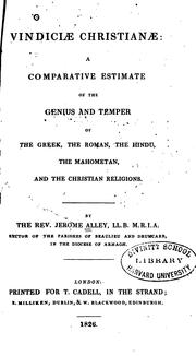 Cover of: Vindiciae Christianae: a comparative estimate of the genius and temper of the Greek, the Roman ... | Jerom Alley
