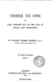 Cover of: Three to one; or Some passages out of the life of Amicia lady Sweetapple