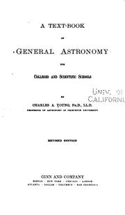 Cover of: A Text-book of General Astronomy for Colleges and Scientific Schools | Charles A. Young