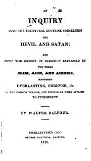 Cover of: An Inquiry Into the Scriptural Doctrine Concerning the Devil and Satan: And Into the Extent of ... | Walter Balfour